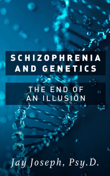 Schizophrenia and Genetics - The End of an Illusion ebook by Jay Joseph