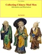 Collecting Chinese Mud Men - Information and Illustrations ebook by Jim Mayfield