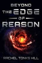 Beyond the Edge of Reason ebook by Rachel Tonks Hill
