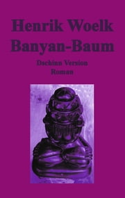 Banyan-Baum - Dschinn Version eBook by Henrik Woelk