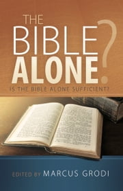 The Bible Alone? - Is The Bible Alone Sufficient? ebook by Marcus Grodi, Jimmy Akin, Dwight Longenecker,...