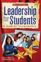 Leadership for Students ebook by Frances Karnes, Ph.D.,Suzanne Bean, Ph.D.