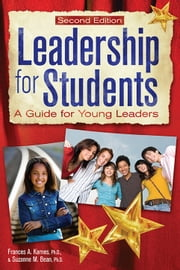 Leadership for Students - A Guide for Young Leaders ebook by Frances Karnes, Ph.D.,Suzanne Bean, Ph.D.