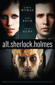alt.sherlock.holmes - Three New Visions of the World's Greatest Detective ebook by Gini Koch, Jamie Wyman, Glen Mehn