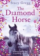 The Diamond Horse ebook by Stacy Gregg