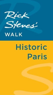 Rick Steves' Walk: Historic Paris ebook by Rick Steves,Steve Smith,Gene Openshaw