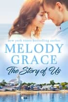 The Story of Us - Kinsella Family Book 2 ebook by Melody Grace