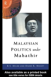 Malaysian Politics Under Mahathir ebook by Milne, R. S.