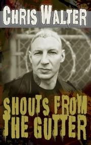 Shouts from the Gutter ebook by Chris Walter
