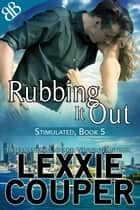 Rubbing It Out - Action and Adventure Australian Secret Agent Romantic Suspense ebook by Lexxie Couper