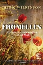 Fromelles: Australia's Bloodiest Day at War - Australia's Bloodiest Day at War ebook by Carole Wilkinson