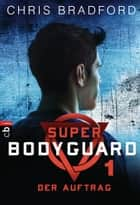Super Bodyguard - Der Auftrag ebook by Chris Bradford, Karlheinz Dürr