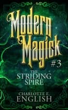 The Striding Spire (Modern Magick, 3) ebook by Charlotte E. English