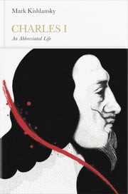 Charles I (Penguin Monarchs) - An Abbreviated Life ebook by Mark Kishlansky