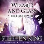 The Dark Tower IV: Wizard and Glass - (Volume 4) audiobook by Stephen King