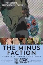 The Minus Faction: Complete Omnibus Edition ebook by Rick Wayne