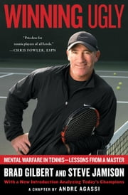 Winning Ugly - Mental Warfare in Tennis--Lessons from a Master ebook by Brad Gilbert,Steve Jamison