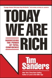 Today We Are Rich - Harnessing the Power of Total Confidence ebook by Tim Sanders