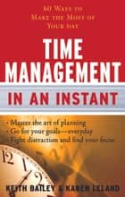 Time Management In An Instant - 60 Ways to Make the Most of Your Day ebook by Karen Leland, Keith Bailey