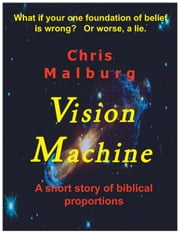 Vision Machine: A short story of biblical proportions ebook by Chris Malburg