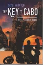 The Key to Cabo - A Rock Pounder Novel ebook by Dave Harrold