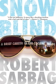 Snowblind - A Brief Career in the Cocaine Trade ebook by Robert Sabbag