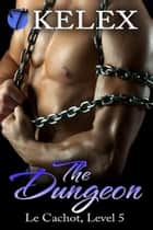 The Dungeon (Le Cachot, Level Five) ebook by Kelex