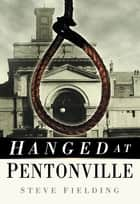 Hanged at Pentonville ebook by Steve Fielding