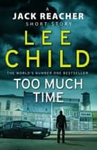 Too Much Time - A Jack Reacher Short Story ebook by Lee Child
