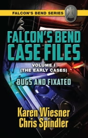 Falcon's Bend Case Files, Volume I (The Early Cases): Bugs and Fixated ebook by Karen Wiesner
