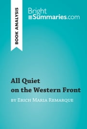 All Quiet on the Western Front by Erich Maria Remarque (Book Analysis) - Detailed Summary, Analysis and Reading Guide ebook by Bright Summaries