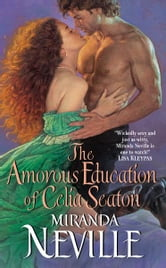 The Amorous Education of Celia Seaton ebook by Miranda Neville