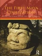 The First Maya Civilization ebook by Francisco Estrada-Belli