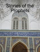Stories of the Prophets ebook by Ahlulbayt Organization