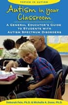 Autism in Your Classroom ebook by Deborah Fein, Ph.D.,Michelle Dunn, Ph.D.