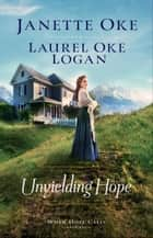 Unyielding Hope (When Hope Calls Book #1) ebook by Janette Oke, Laurel Oke Logan