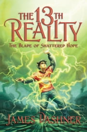 13th Reality, Vol. 3: Blade of Shattered Hope ebook by James Dashner