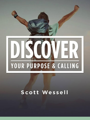 Discover Your Purpose & Calling ebook by Scott Wessell