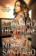 Guard the Throne ebook by Nisa Santiago
