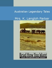 Australian Legendary Tales ebook by K. Langloh Parker