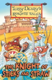 The Knight of Sticks and Straw ebook by Terry Deary,Helen Flook