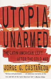 Utopia Unarmed - The Latin American Left After the Cold War ebook by Jorge G. Castañeda