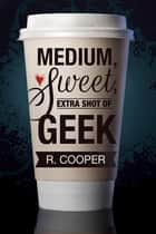 Medium, Sweet, Extra Shot of Geek ebook by R. Cooper