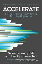 Accelerate - The Science of Lean Software and DevOps: Building and Scaling High Performing Technology Organizations ebook by Nicole Forsgren, PhD, Jez Humble,...
