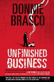 Donnie Brasco: Unfinished Business - Shocking Declassified Details from the FBI's Greatest Undercover Operation and a Bloody Timeline of ebook by Joe Pistone