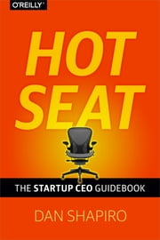 Hot Seat - The Startup CEO Guidebook ebook by Dan Shapiro