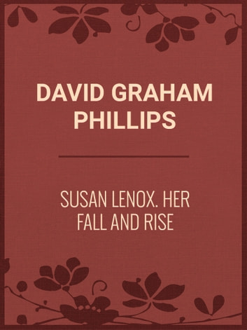 Susan Lenox: Her Fall and Rise ebook by David Graham Phillips