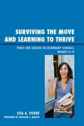 Surviving the Move and Learning to Thrive - Tools for Success in Secondary Schools, Grades 6-12 ebook by Lisa Anne Fisher