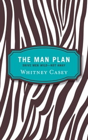 The Man Plan - Drive Men Wild-- Not Away ebook by Whitney Casey