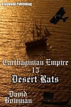 Carthaginian Empire 13: Desert Rats ebook by David Bowman